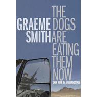 The Dogs are Eating Them Now: Our War in Afghanistan (BOK)