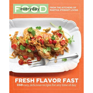 Everyday Food: Fresh Flavor Fast: 250 Easy, Delicious Recipes for Any Time of Day; from the Kitchens (BOK)