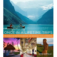 Once in a Lifetime Trips: The World's 50 Most Adventurous, Luxurious, and Memorable Travel Experienc (BOK)