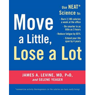 Move a Little, Lose a Lot: Use N.E.A.T.* Science to: Burn 2,100 Calories a Week at the Office, be Sm (BOK)