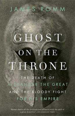 Ghost on the Throne: The Death of Alexander the Great (BOK)