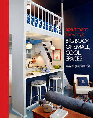 Apartment Therapy's Big Book of Small, Cool Spaces (BOK)