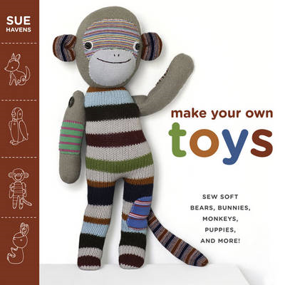 Make Your Own Toys: Sew Soft Bears, Bunnies, Monkeys, Puppies, and More! (BOK)