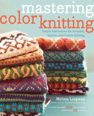 Mastering Color Knitting: Simple Instructions for Stranded, Intarsia, and Double Knitting (BOK)