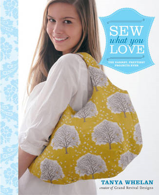 Sew What You Love: The Easiest, Prettiest Projects Ever (BOK)
