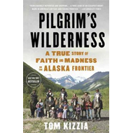 Pilgrim's Wilderness: A True Story of Faith and Madness on the Alaska Frontier (BOK)