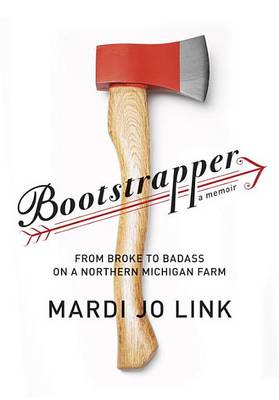 Bootstrapper: From Broke to Badass on a Northern Michigan Farm (BOK)