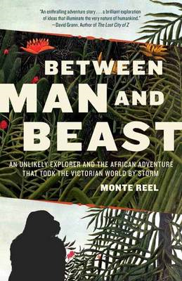 Between Man and Beast: An Unlikely Explorer, the Evolution Debates, and the African Adventure That T (BOK)