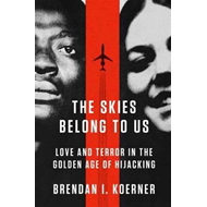 The Skies Belong to Us: Love and Terror in the Golden Age of Hijacking (BOK)