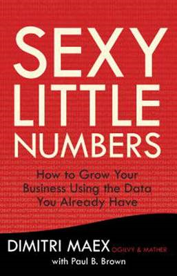 Sexy Little Numbers: How to Use the Data You Have to Increase Sales and Grow Your Business at Virtua (BOK)