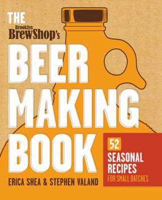 Brooklyn Brew Shop's Beer Making Book: 52 Seasonal Recipes for Small Batches (BOK)