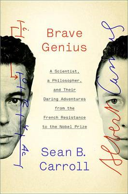 Brave Genius: A Scientist, A Philosopher, and Their Daring Adventures from the French Resistance to (BOK)