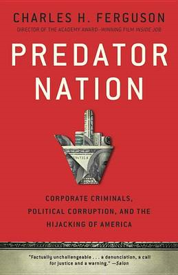 Predator Nation: Corporate Criminals, Political Corruption, and the Hijacking of America (BOK)