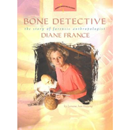 Bone Detective: The Story of Forensic Anthropologist Diane France (BOK)