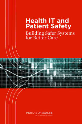 Health IT and Patient Safety: Building Safer Systems for Better Care (BOK)