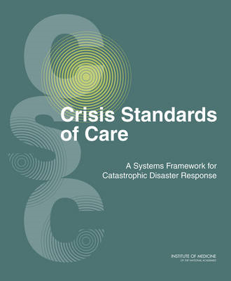 Crisis Standards of Care: A Systems Framework for Catastrophic Disaster Response (BOK)
