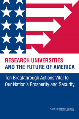 Research Universities and the Future of America: Ten Breakthrough Actions Vital to Our Nation's Pros (BOK)