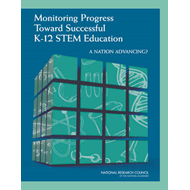 Monitoring Progress Toward Successful K-12 STEM Education: A Nation Advancing? (BOK)