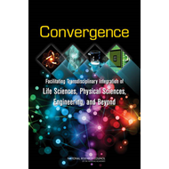 Convergence: Facilitating Transdisciplinary Integration of Life Sciences, Physical Sciences, Enginee (BOK)