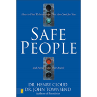 Safe People: How to Find Relationships That are Good for You and Avoid Those That Aren't (BOK)
