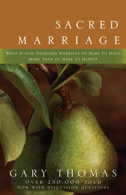 Sacred Marriage: What If God Designed Marriage to Make Us Holy More Than to Make Us Happy? (BOK)