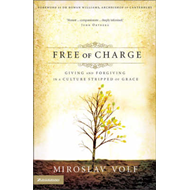 Free of Charge: Giving and Forgiving in a Culture Stripped of Grace (BOK)