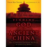 Finding God in Ancient China: How the Ancient Chinese Worshiped the God of the Bible (BOK)