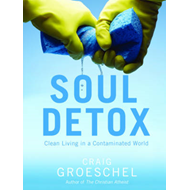 Soul Detox: Clean Living in a Contaminated World (BOK)