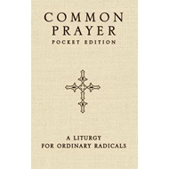 Common Prayer: A Liturgy for Ordinary Radicals (BOK)