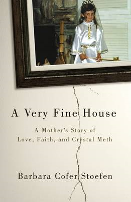 A Very Fine House: A Mother's Story of Love, Faith, and Crystal Meth (BOK)