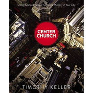 Center Church: Doing Balanced, Gospel-centered Ministry in Your City (BOK)