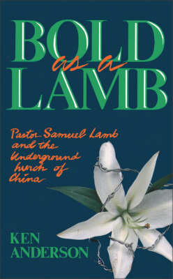 Bold as a Lamb: Pastor Samuel Lamb and the Underground Church of China (BOK)