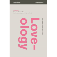 Loveology Study Guide: God. Love. Marriage. Sex. And the Never-Ending Story of Male and Female. (BOK)