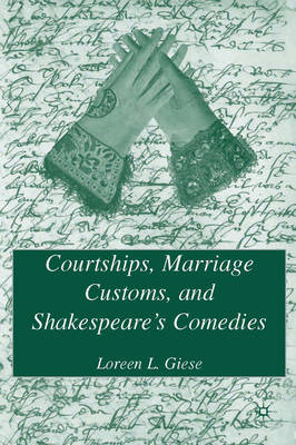 Courtships, Marriage Customs, and Shakespeare's Comedies (BOK)