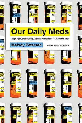 Our Daily Meds: How the Pharmaceutical Companies Transformed Themselves Into Slick Marketing Machine (BOK)