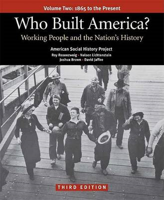 Who Built America? Volume 2: 1865 to the Present; Working People and the Nation's History (BOK)