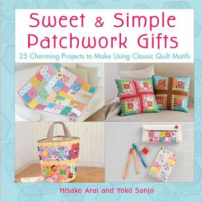 Sweet and Simple Patchwork Gifts: 25 Charming Projects to Make Using Classic Quilt Motifs (BOK)