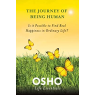 The Journey of Being Human: Is it Possible to Find Real Happiness in Ordinary Life? (BOK)