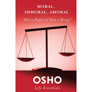 Moral, Immoral, Amoral: What is Right and What is Wrong? (BOK)