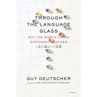 Through the Language Glass: Why the World Looks Different in Other Languages (BOK)