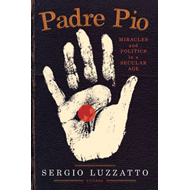 Padre Pio: Miracles and Politics in a Secular Age (BOK)