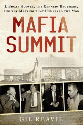Mafia Summit: J. Edgar Hoover, the Kennedy Brothers, and the Meeting That Unmasked the Mob (BOK)