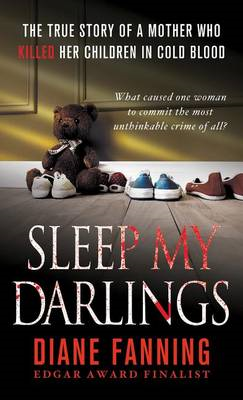 Sleep My Darlings: The True Story of a Mother Who Killed Her Children in Cold Blood (BOK)