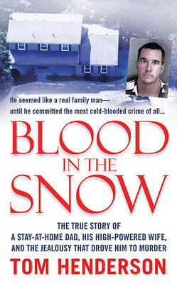 Blood in the Snow: The True Story of a Stay-At-Home Dad, His High-Powered Wife, and the Jealousy Tha (BOK)