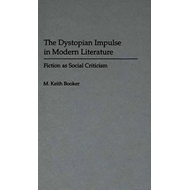 The Dystopian Impulse in Modern Literature: Fiction as Social Criticism (BOK)