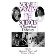 Notable Women in the Life Sciences: A Biographical Dictionary (BOK)