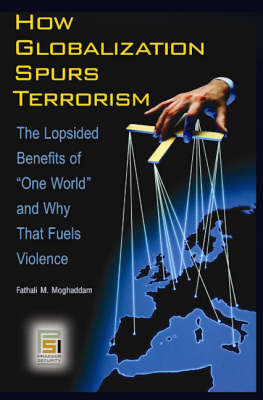 How Globalization Spurs Terrorism: The Lopsided Benefits of One World and Why That Fuels Violence (BOK)