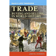 Daily Life Through Trade: Buying and Selling in World History (BOK)