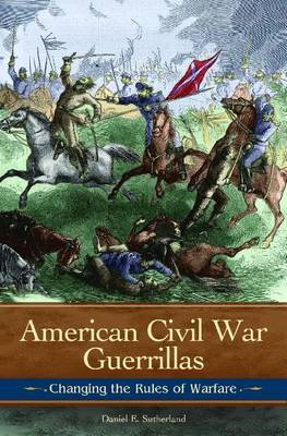 American Civil War Guerrillas: Changing the Rules of Warfare (BOK)