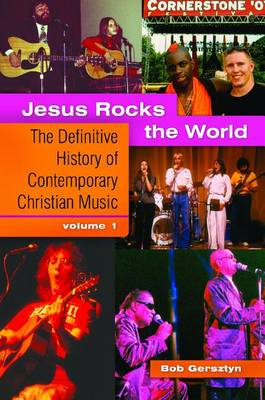 Jesus Rocks the World: The Definitive History of Contemporary Christian Music (BOK)